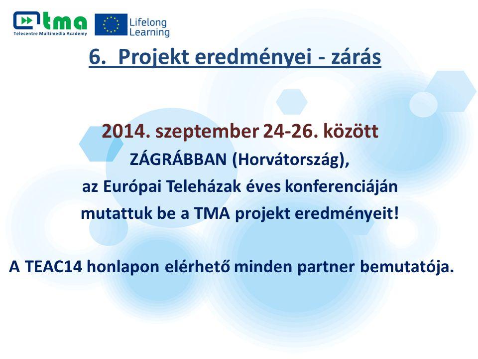 6. Projekt eredményei - zárás 2014. szeptember 24-26. között ZÁGRÁBBAN (Horvátország), az Európai Teleházak éves konferenciáján mutattuk be a TMA proj