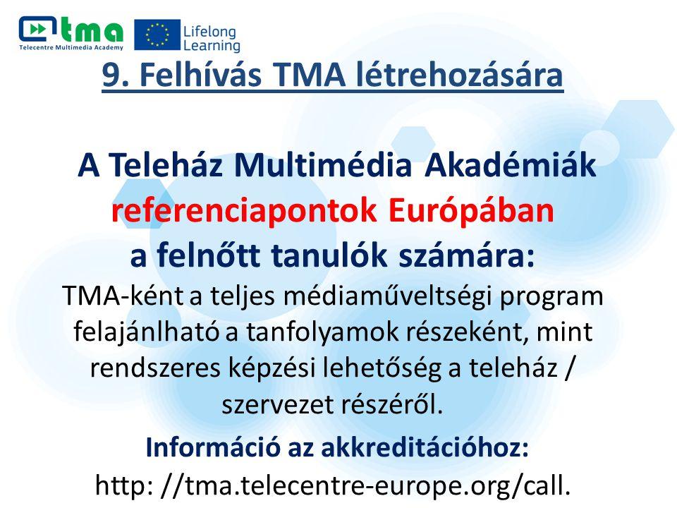 9. Felhívás TMA létrehozására A Teleház Multimédia Akadémiák referenciapontok Európában a felnőtt tanulók számára: TMA-ként a teljes médiaműveltségi p