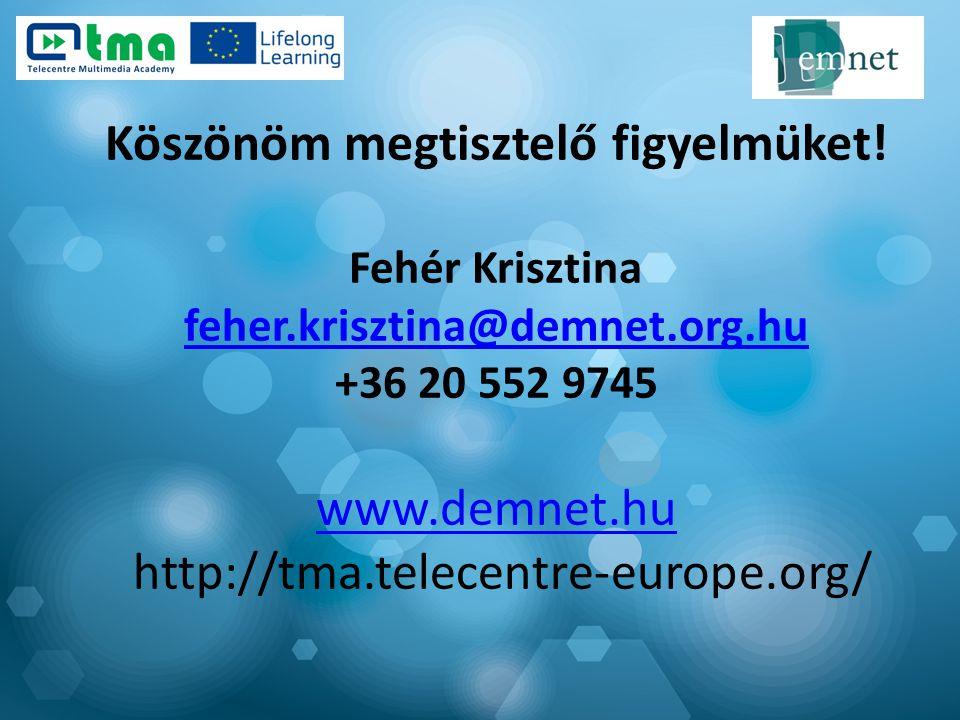 Köszönöm megtisztelő figyelmüket! Fehér Krisztina feher.krisztina@demnet.org.hu +36 20 552 9745 www.demnet.hu http://tma.telecentre-europe.org/ feher.
