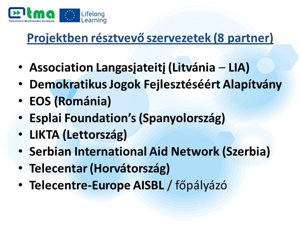 Projektben résztvevő szervezetek (8 partner) Association Langasįateitį (Litvánia – LIA) Demokratikus Jogok Fejlesztéséért Alapítvány EOS (Románia) Esplai Foundation's (Spanyolország) LIKTA (Lettország) Serbian International Aid Network (Szerbia) Telecentar (Horvátország) Telecentre-Europe AISBL / főpályázó