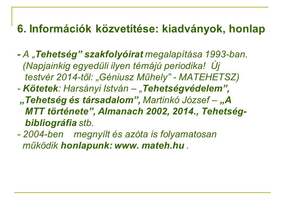 """6.Információk közvetítése: kiadványok, honlap - A """"Tehetség szakfolyóirat megalapítása 1993-ban."""