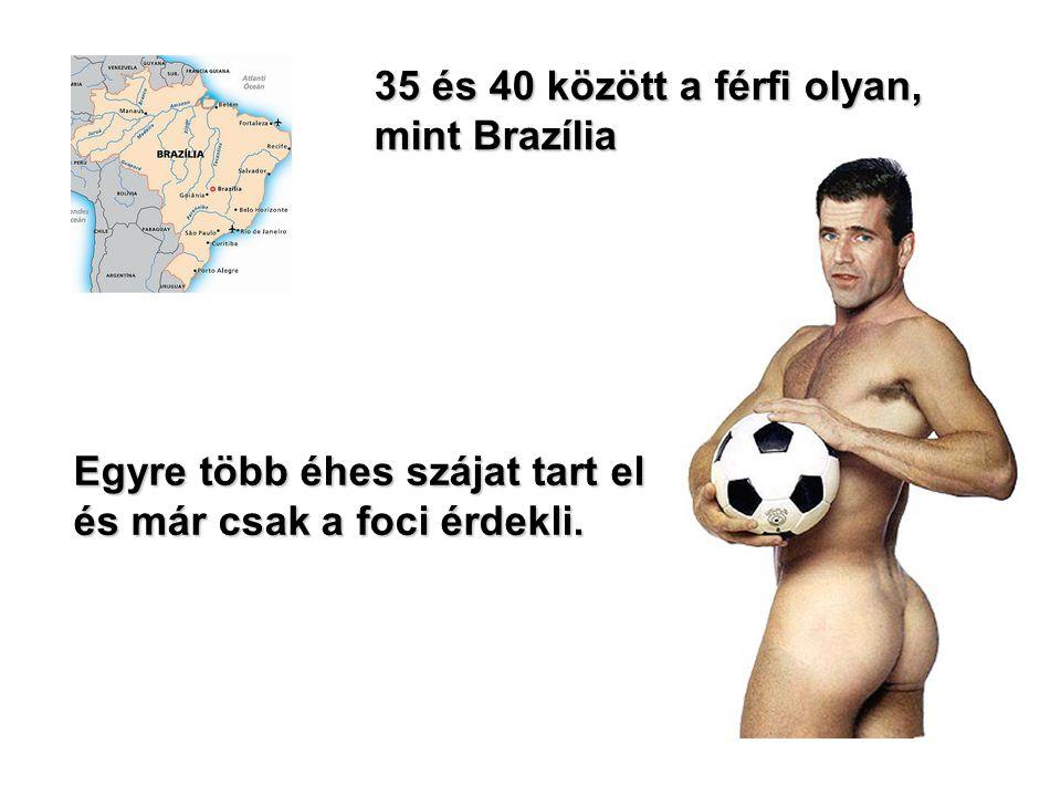 35 és 40 között a férfi olyan, mint Brazília Egyre több éhes szájat tart el és már csak a foci érdekli.