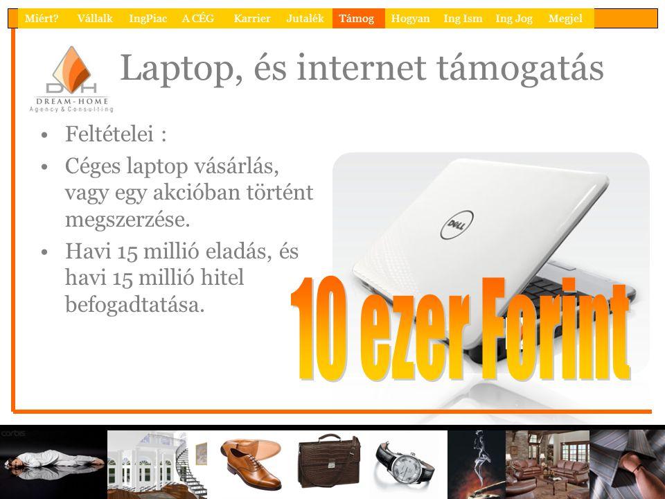 Laptop, és internet támogatás Feltételei : Céges laptop vásárlás, vagy egy akcióban történt megszerzése. Havi 15 millió eladás, és havi 15 millió hite