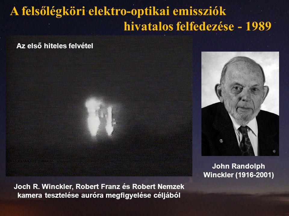 A felsőlégköri elektro-optikai emissziók hivatalos felfedezése - 1989 John Randolph Winckler (1916-2001) Joch R. Winckler, Robert Franz és Robert Nemz