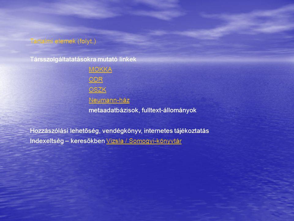 Tartalmi elemek (folyt.) Társszolgáltatatásokra mutató linkek MOKKA ODR OSZK Neumann-ház metaadatbázisok, fulltext-állományok Hozzászólási lehetőség, vendégkönyv, internetes tájékoztatás Indexeltség – keresőkben Vizsla / Somogyi-könyvtárVizsla / Somogyi-könyvtár