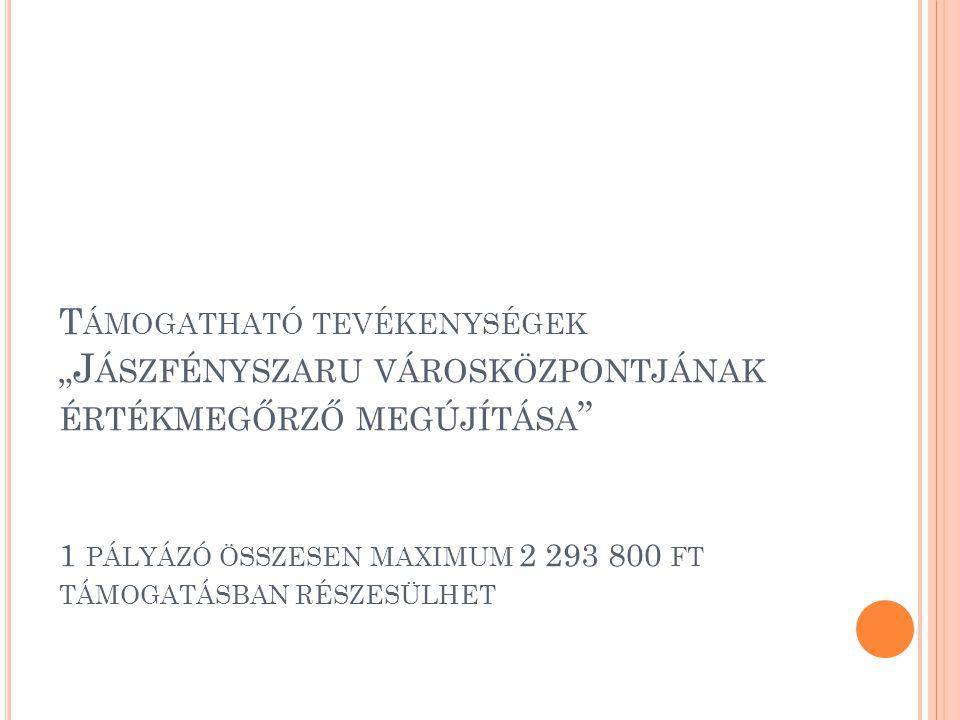 """T ÁMOGATHATÓ TEVÉKENYSÉGEK """" J ÁSZFÉNYSZARU VÁROSKÖZPONTJÁNAK ÉRTÉKMEGŐRZŐ MEGÚJÍTÁSA 1 PÁLYÁZÓ ÖSSZESEN MAXIMUM 2 293 800 FT TÁMOGATÁSBAN RÉSZESÜLHET"""