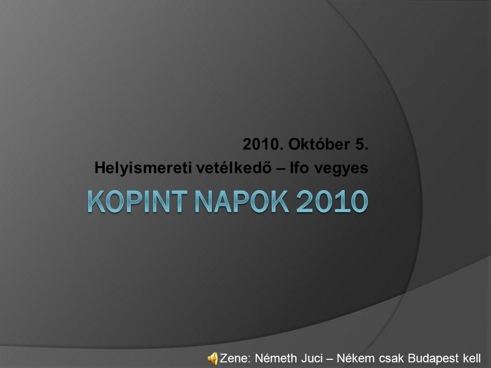 2010. Október 5. Helyismereti vetélkedő – Ifo vegyes Zene: Németh Juci – Nékem csak Budapest kell