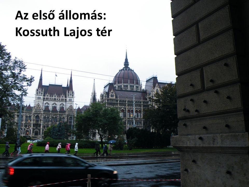 Az első állomás: Kossuth Lajos tér