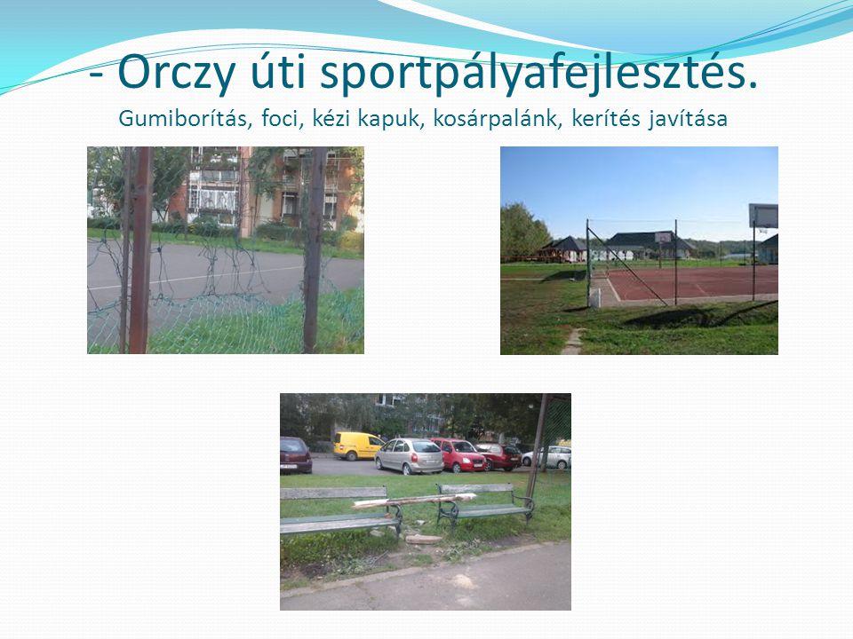 - Orczy úti sportpályafejlesztés. Gumiborítás, foci, kézi kapuk, kosárpalánk, kerítés javítása