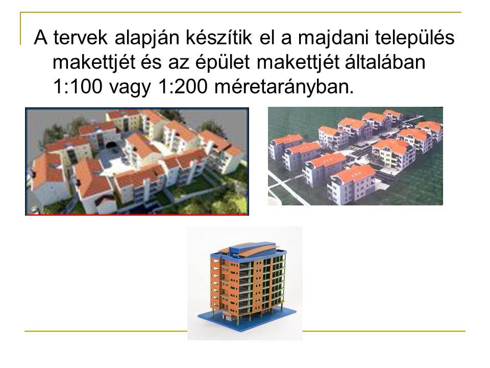 A tervek alapján készítik el a majdani település makettjét és az épület makettjét általában 1:100 vagy 1:200 méretarányban.
