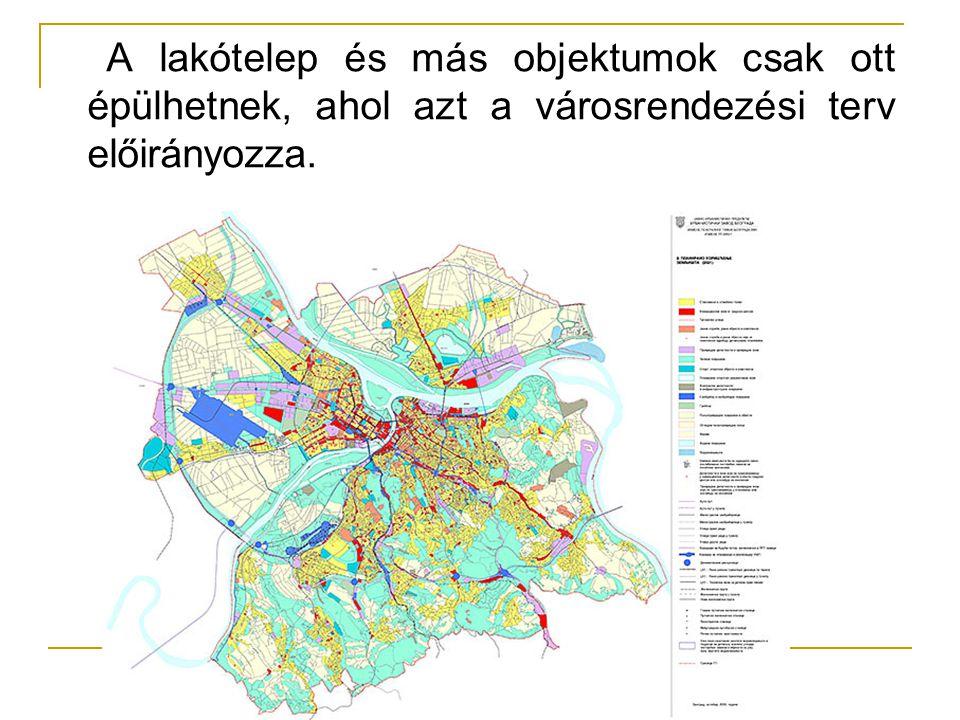 A lakótelep és más objektumok csak ott épülhetnek, ahol azt a városrendezési terv előirányozza.