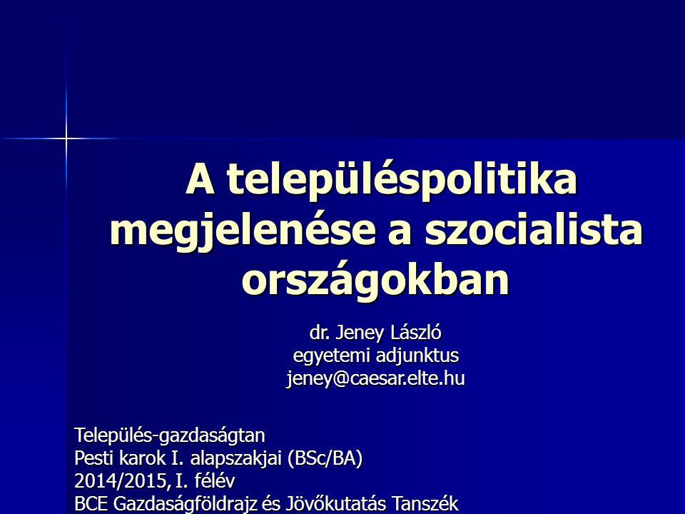 A településpolitika megjelenése a szocialista országokban A településpolitika megjelenése a szocialista országokban Település-gazdaságtan Pesti karok
