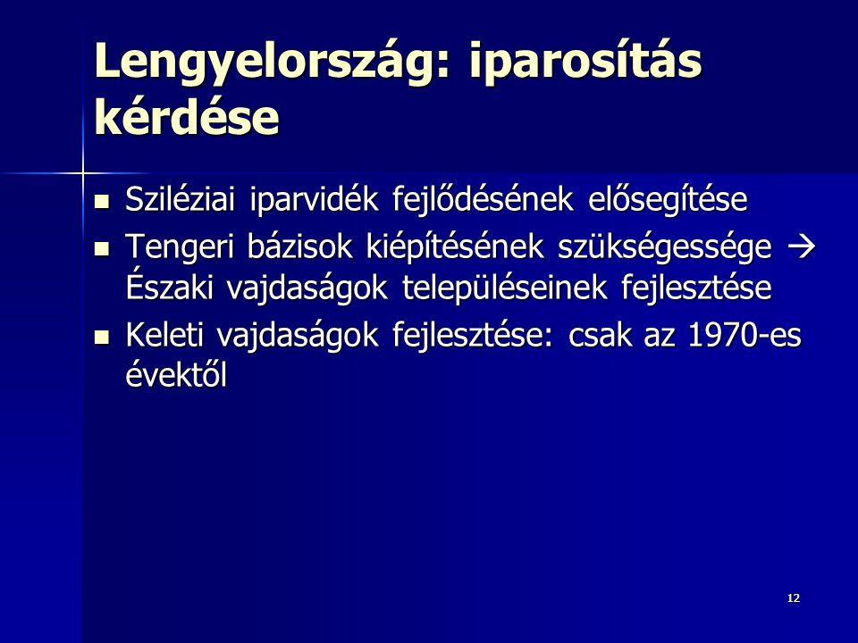 1212 Lengyelország: iparosítás kérdése Sziléziai iparvidék fejlődésének elősegítése Sziléziai iparvidék fejlődésének elősegítése Tengeri bázisok kiépí