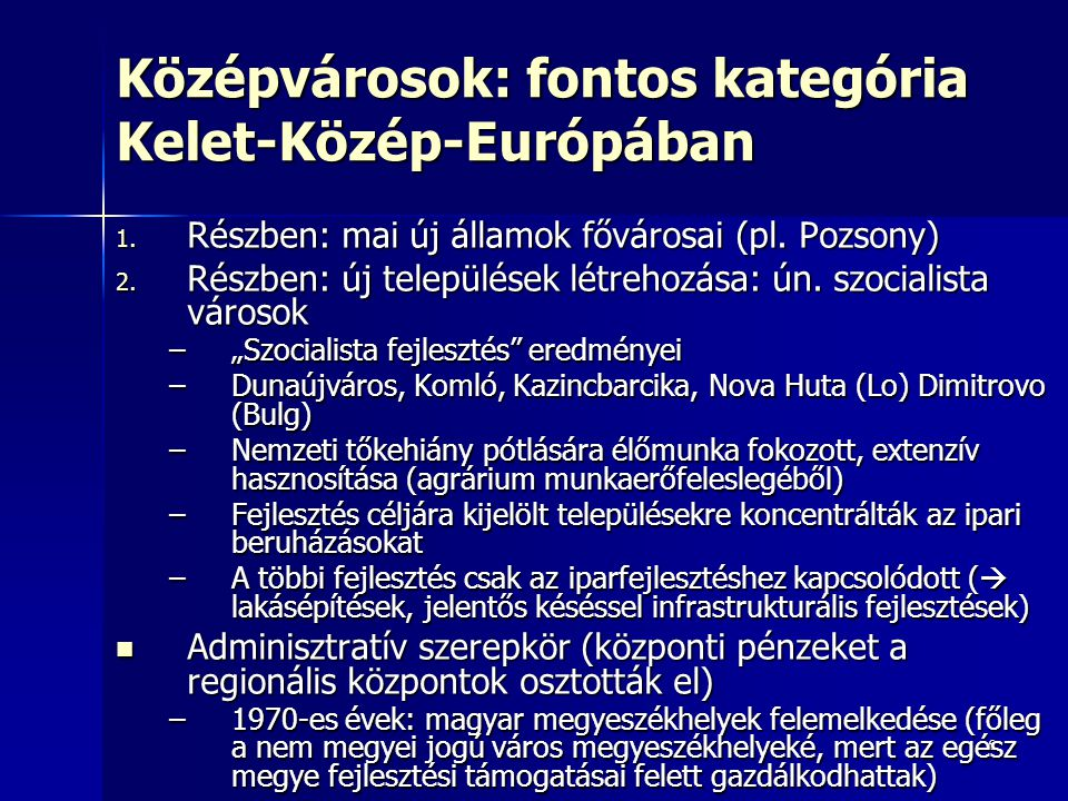 6 Középvárosok: fontos kategória Kelet-Közép-Európában 1. Részben: mai új államok fővárosai (pl. Pozsony) 2. Részben: új települések létrehozása: ún.