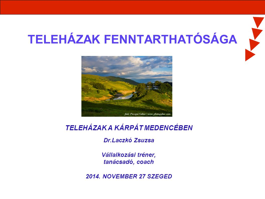 TELEHÁZAK FENNTARTHATÓSÁGA TELEHÁZAK A KÁRPÁT MEDENCÉBEN Dr.Laczkó Zsuzsa Vállalkozási tréner, tanácsadó, coach 2014. NOVEMBER 27 SZEGED