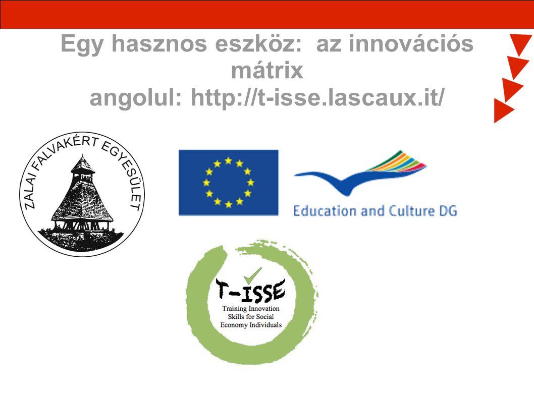 Egy hasznos eszköz: az innovációs mátrix angolul: http://t-isse.lascaux.it/