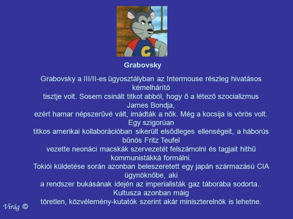 Grabovsky Grabovsky a III/II-es ügyosztályban az Intermouse részleg hivatásos kémelhárító tisztje volt.