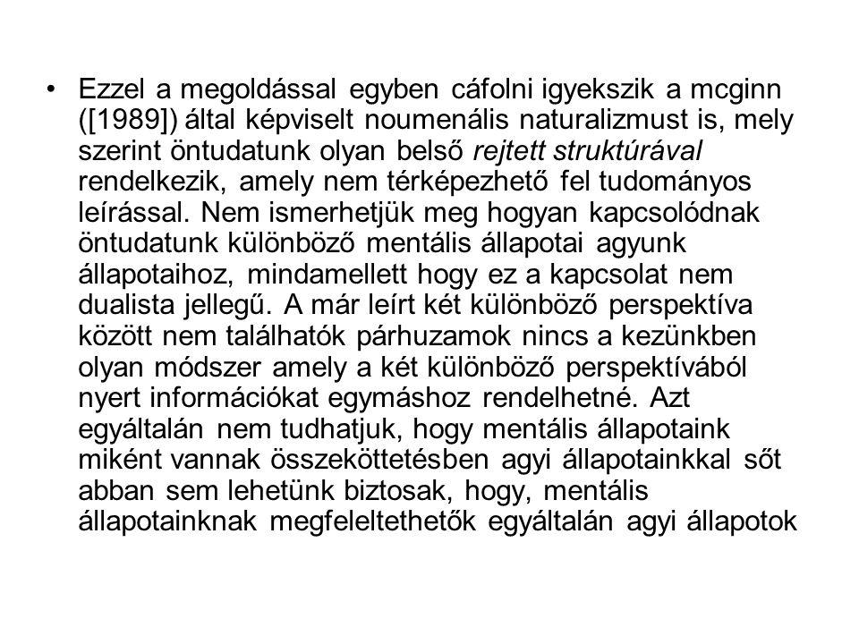 Ezzel a megoldással egyben cáfolni igyekszik a mcginn ([1989]) által képviselt noumenális naturalizmust is, mely szerint öntudatunk olyan belső rejtet