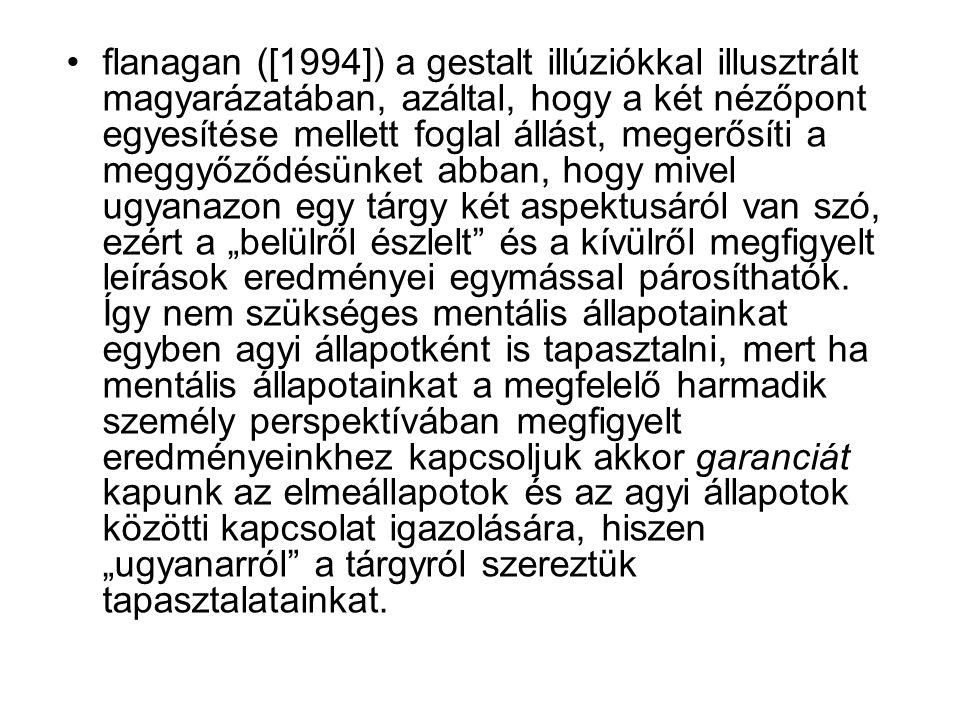 flanagan ([1994]) a gestalt illúziókkal illusztrált magyarázatában, azáltal, hogy a két nézőpont egyesítése mellett foglal állást, megerősíti a meggyő