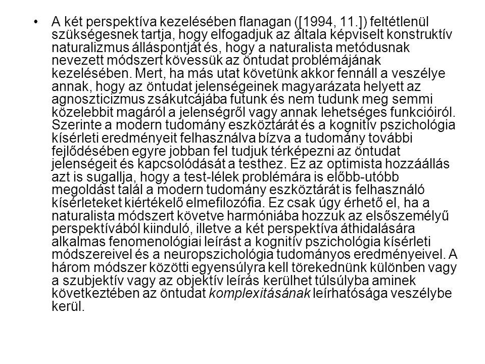 A két perspektíva kezelésében flanagan ([1994, 11.]) feltétlenül szükségesnek tartja, hogy elfogadjuk az általa képviselt konstruktív naturalizmus áll