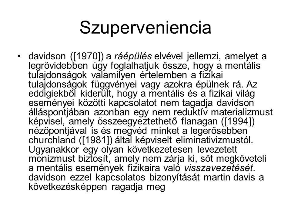 Szuperveniencia davidson ([1970]) a ráépülés elvével jellemzi, amelyet a legrövidebben úgy foglalhatjuk össze, hogy a mentális tulajdonságok valamilye