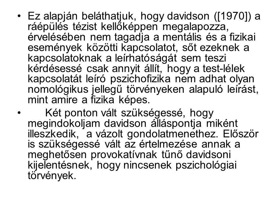 Ez alapján beláthatjuk, hogy davidson ([1970]) a ráépülés tézist kellőképpen megalapozza, érvelésében nem tagadja a mentális és a fizikai események kö
