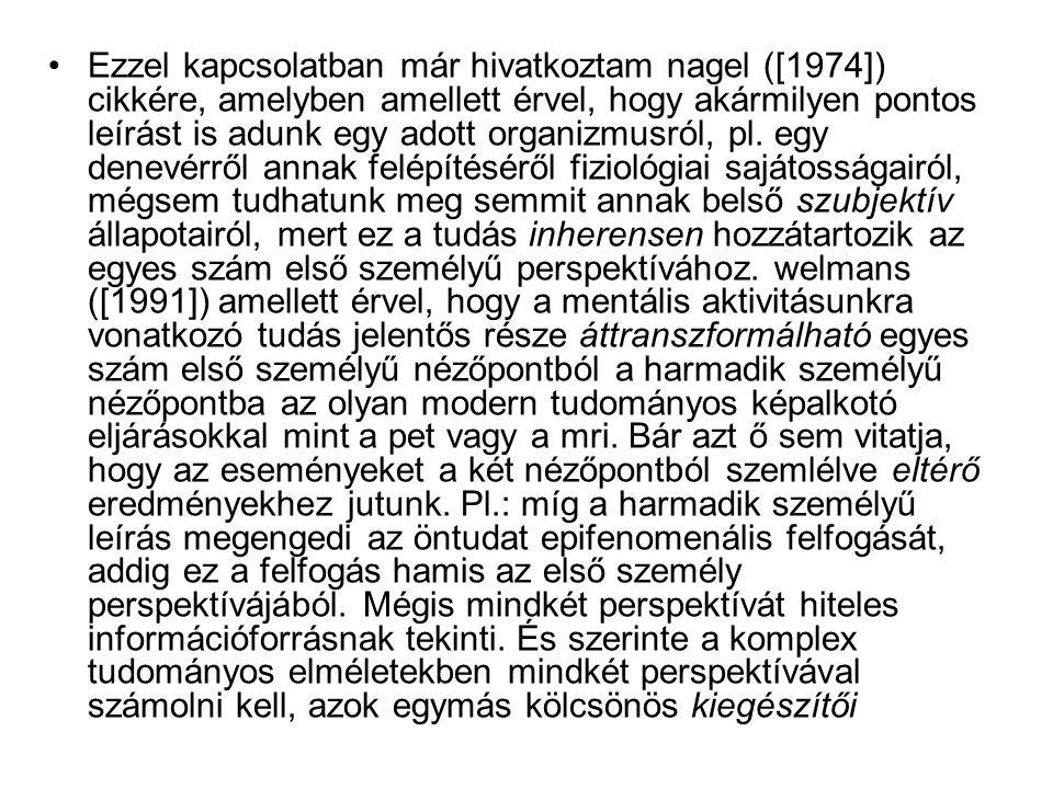 Ezzel kapcsolatban már hivatkoztam nagel ([1974]) cikkére, amelyben amellett érvel, hogy akármilyen pontos leírást is adunk egy adott organizmusról, p