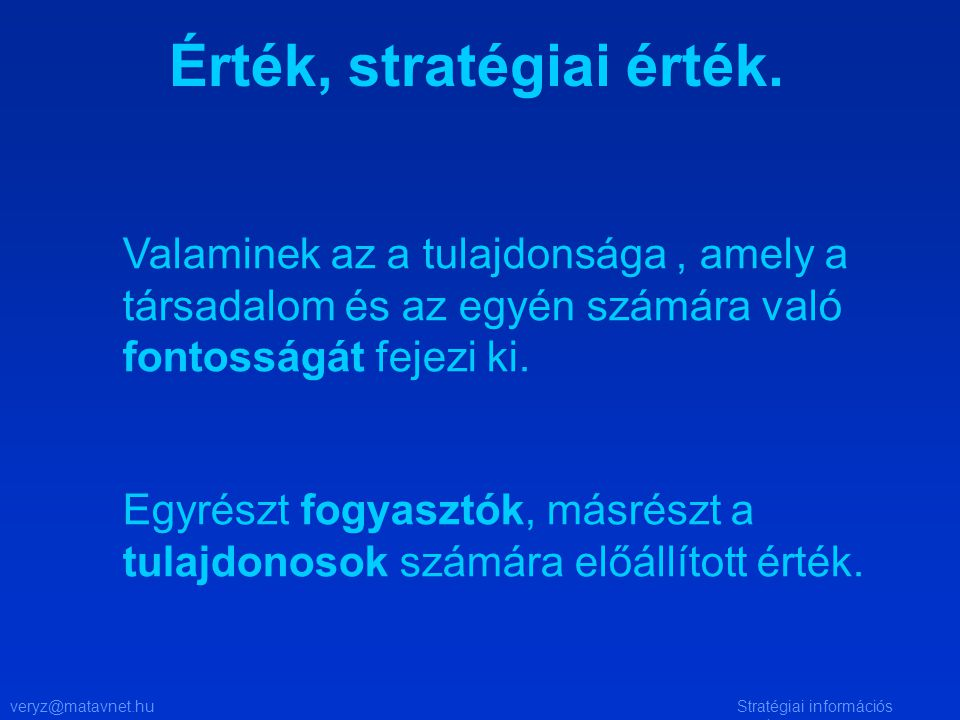 veryz@matavnet.huStratégiai információs rendszer Érték, stratégiai érték. Valaminek az a tulajdonsága, amely a társadalom és az egyén számára való fon