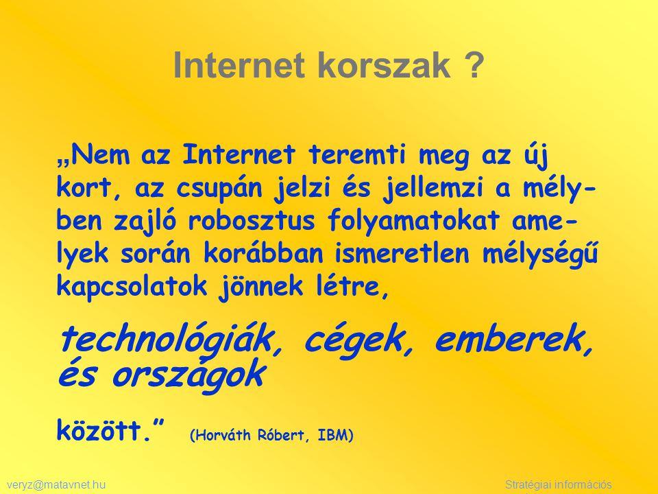 """veryz@matavnet.huStratégiai információs rendszer Internet korszak ? """" Nem az Internet teremti meg az új kort, az csupán jelzi és jellemzi a mély- ben"""
