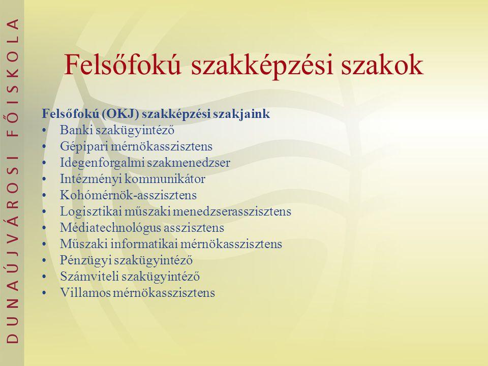 Felsőfokú szakképzési szakok Felsőfokú (OKJ) szakképzési szakjaink Banki szakügyintéző Gépipari mérnökasszisztens Idegenforgalmi szakmenedzser Intézmé
