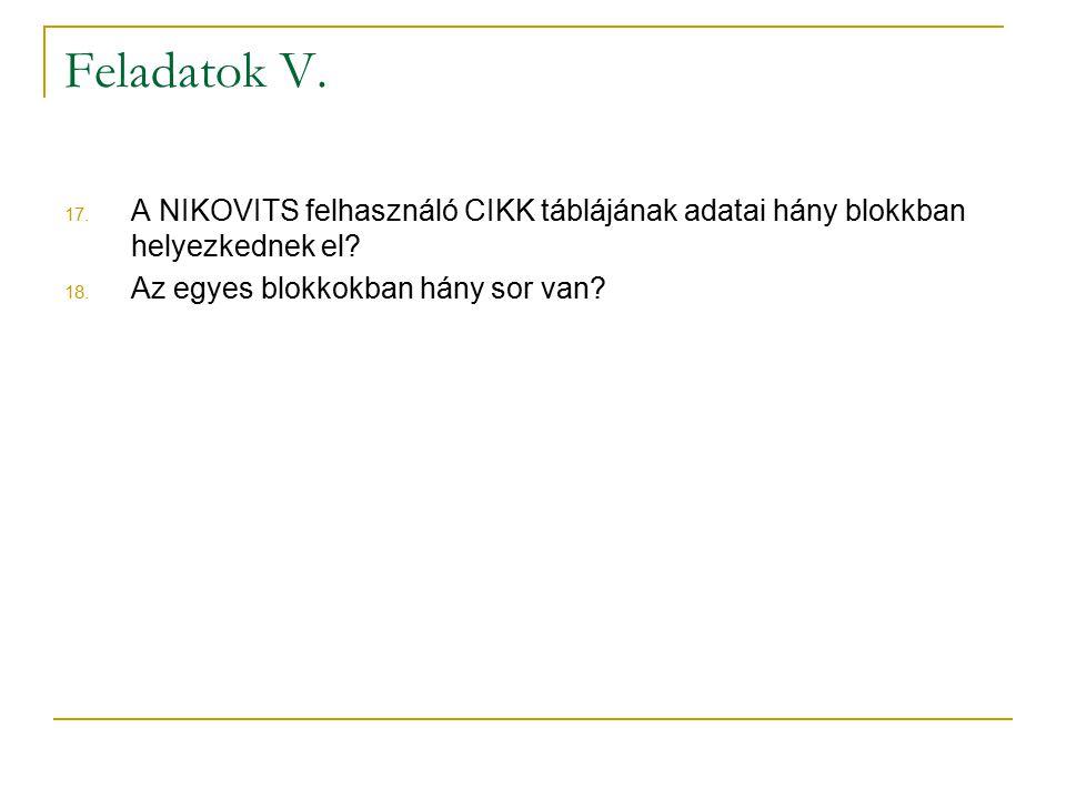 Feladatok V.17. A NIKOVITS felhasználó CIKK táblájának adatai hány blokkban helyezkednek el.