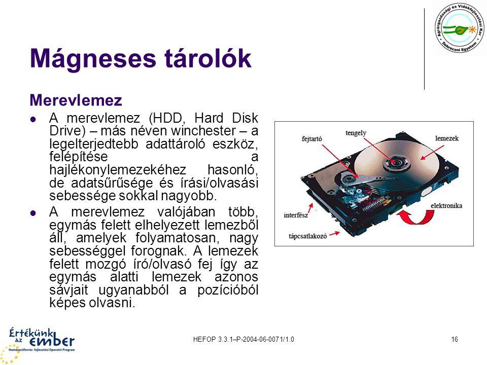 HEFOP 3.3.1–P-2004-06-0071/1.016 Mágneses tárolók Merevlemez A merevlemez (HDD, Hard Disk Drive) – más néven winchester – a legelterjedtebb adattároló
