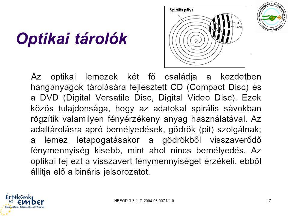 HEFOP 3.3.1–P-2004-06-0071/1.017 Optikai tárolók Az optikai lemezek két fő családja a kezdetben hanganyagok tárolására fejlesztett CD (Compact Disc) é
