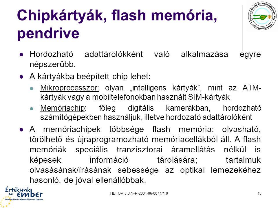 HEFOP 3.3.1–P-2004-06-0071/1.018 Chipkártyák, flash memória, pendrive Hordozható adattárolókként való alkalmazása egyre népszerűbb. A kártyákba beépít