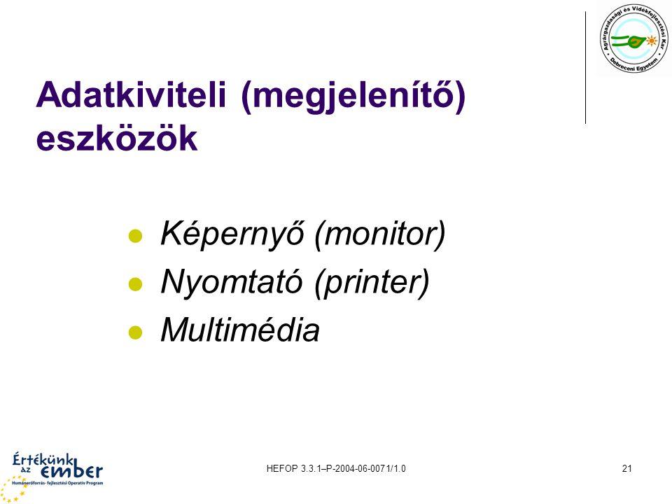HEFOP 3.3.1–P-2004-06-0071/1.021 Adatkiviteli (megjelenítő) eszközök Képernyő (monitor) Nyomtató (printer) Multimédia