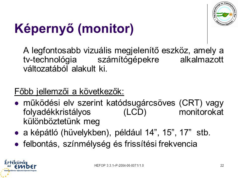 HEFOP 3.3.1–P-2004-06-0071/1.022 Képernyő (monitor) A legfontosabb vizuális megjelenítő eszköz, amely a tv-technológia számítógépekre alkalmazott vált