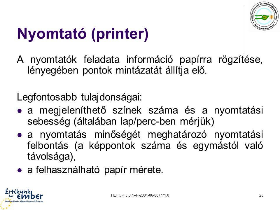 HEFOP 3.3.1–P-2004-06-0071/1.023 Nyomtató (printer) A nyomtatók feladata információ papírra rögzítése, lényegében pontok mintázatát állítja elő. Legfo
