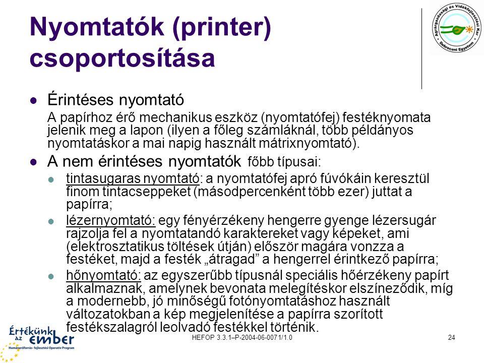 HEFOP 3.3.1–P-2004-06-0071/1.024 Nyomtatók (printer) csoportosítása Érintéses nyomtató A papírhoz érő mechanikus eszköz (nyomtatófej) festéknyomata je