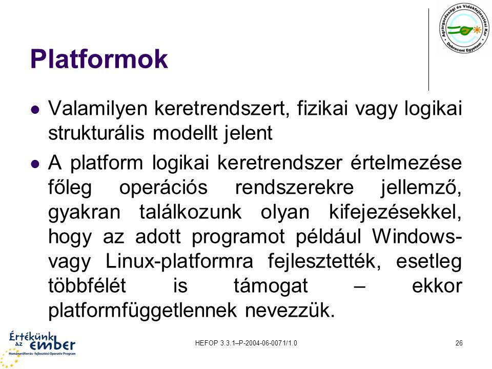 HEFOP 3.3.1–P-2004-06-0071/1.026 Platformok Valamilyen keretrendszert, fizikai vagy logikai strukturális modellt jelent A platform logikai keretrendsz