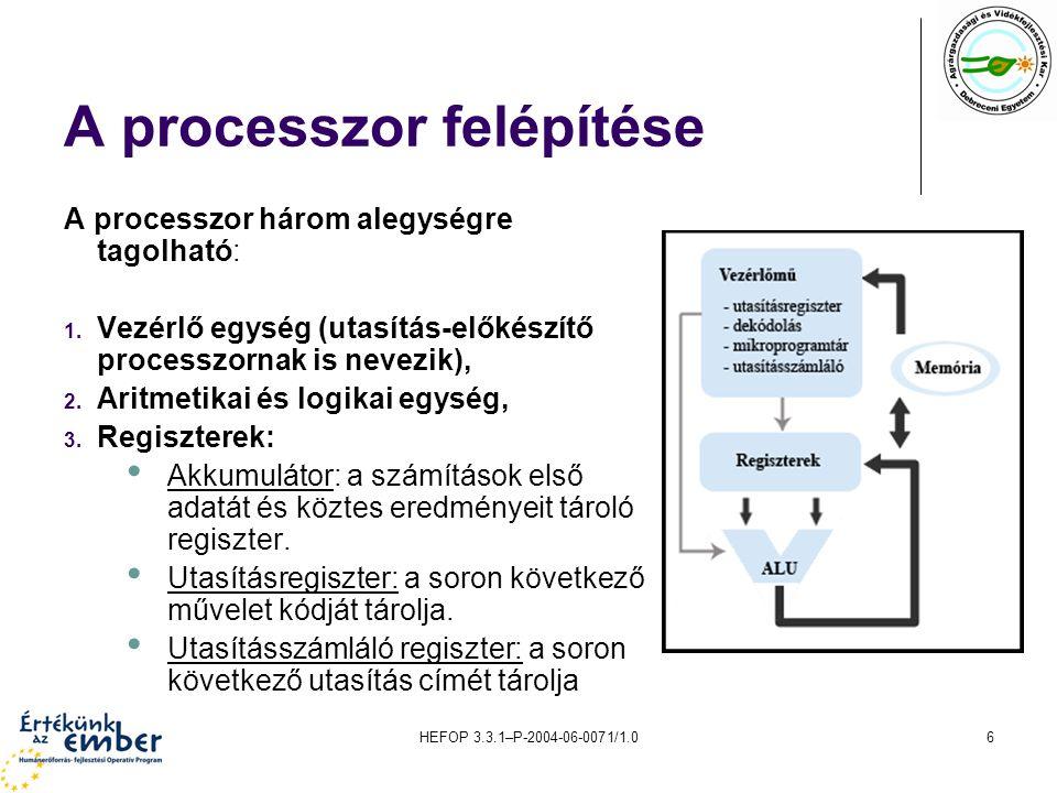HEFOP 3.3.1–P-2004-06-0071/1.06 A processzor felépítése A processzor három alegységre tagolható: 1. Vezérlő egység (utasítás-előkészítő processzornak
