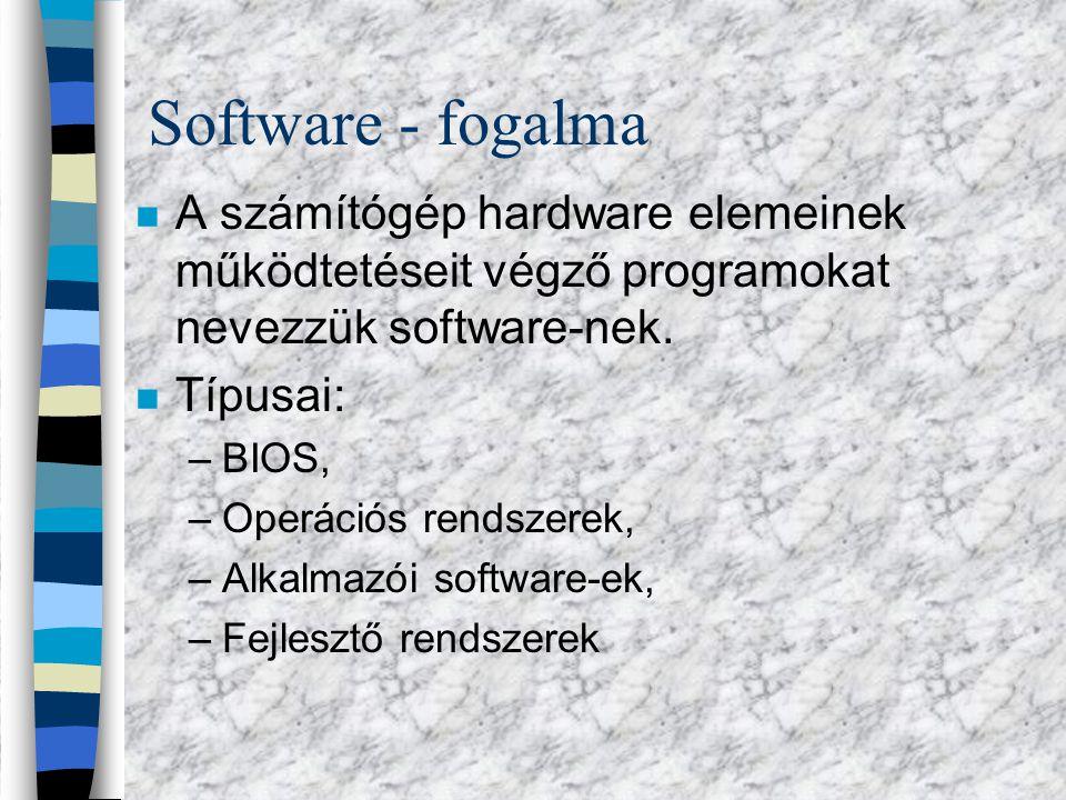 Software - fogalma n A számítógép hardware elemeinek működtetéseit végző programokat nevezzük software-nek.