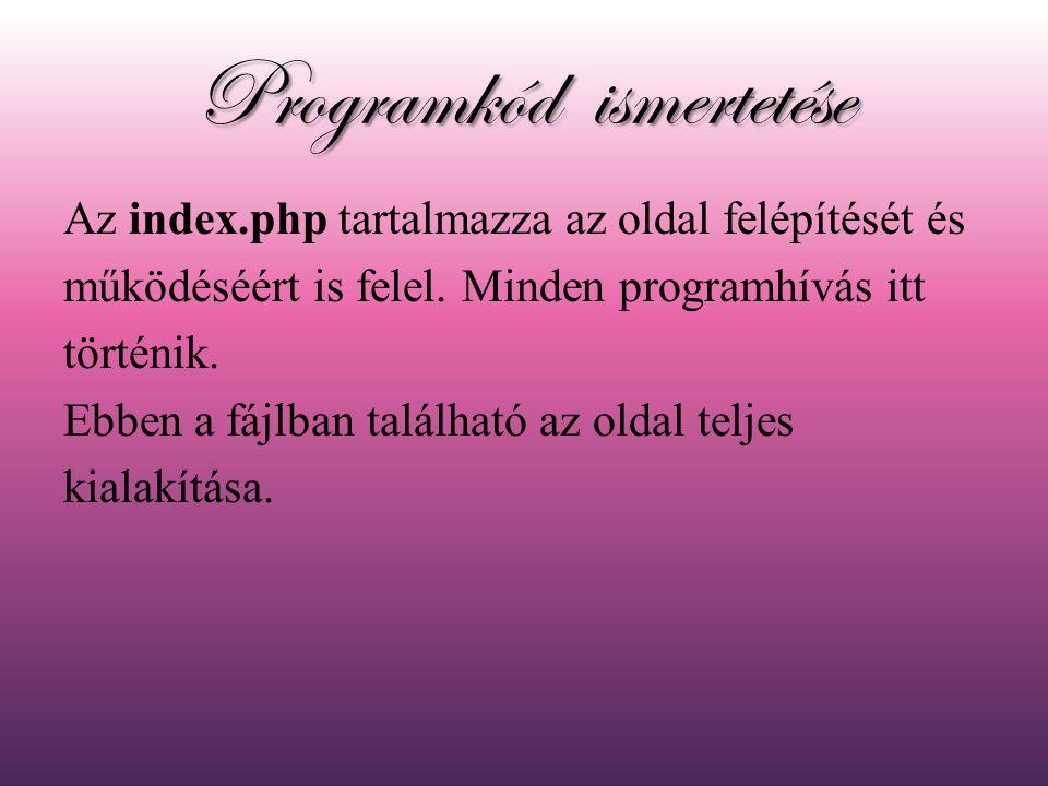 Programkód ismertetése Az index.php tartalmazza az oldal felépítését és működéséért is felel.