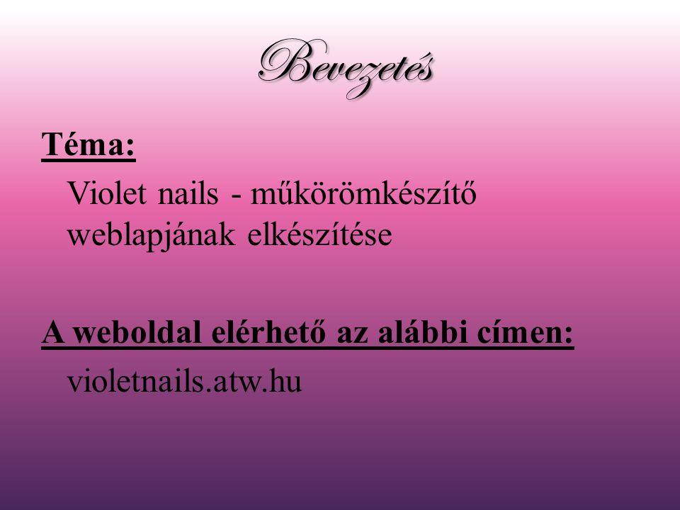 Bevezetés Téma: Violet nails - műkörömkészítő weblapjának elkészítése A weboldal elérhető az alábbi címen: violetnails.atw.hu