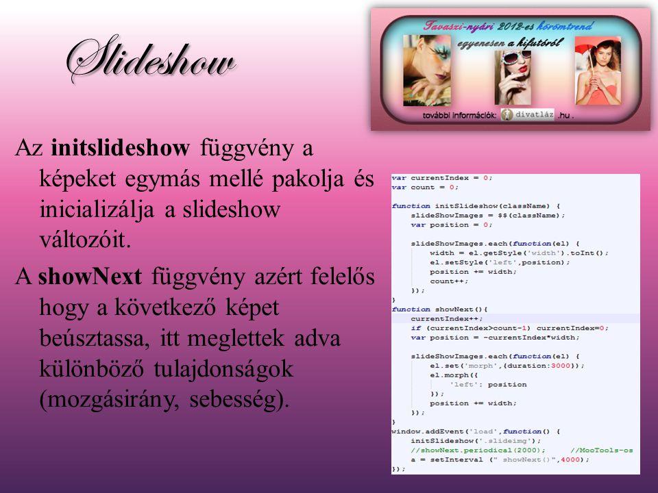 Slideshow Az initslideshow függvény a képeket egymás mellé pakolja és inicializálja a slideshow változóit.