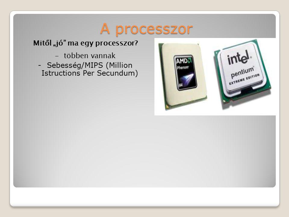 """A processzor Mitől """"jó"""" ma egy processzor? -többen vannak -Sebesség/MIPS (Million Istructions Per Secundum)"""