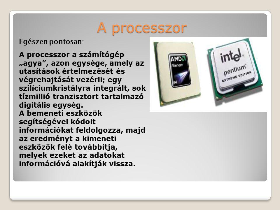 """A processzor Egészen pontosan: A processzor a számítógép """"agya"""", azon egysége, amely az utasítások értelmezését és végrehajtását vezérli; egy szilíciu"""
