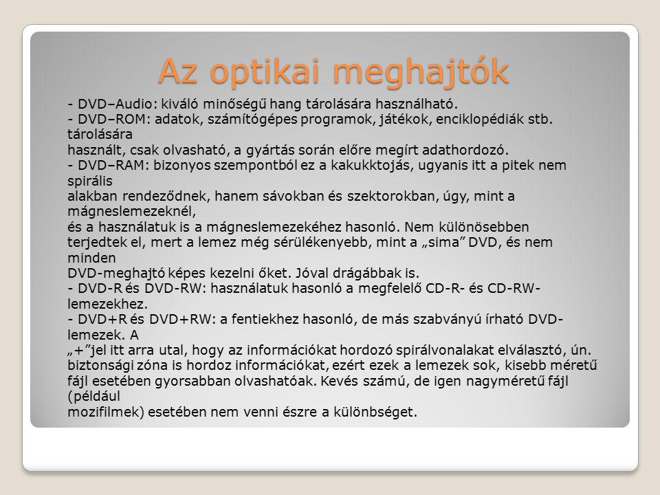 Az optikai meghajtók - DVD–Audio: kiváló minőségű hang tárolására használható. - DVD–ROM: adatok, számítógépes programok, játékok, enciklopédiák stb.