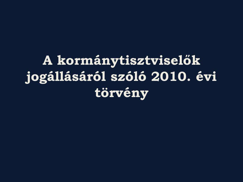 A kormánytisztviselők jogállásáról szóló 2010. évi törvény