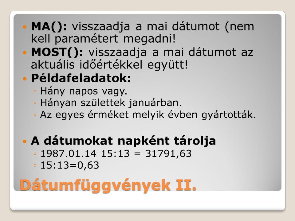 Dátumfüggvények II.MA(): visszaadja a mai dátumot (nem kell paramétert megadni.