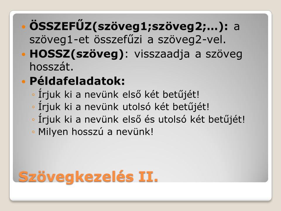 Szövegkezelés II.ÖSSZEFŰZ(szöveg1;szöveg2;…): a szöveg1-et összefűzi a szöveg2-vel.